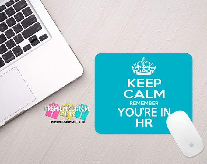 Keep Calm Remember You're In HR Mouse Pad - Custom Mouse Pad - Personalized Mouse Pad - Monogrammed Gift - Office Gift - Valentine's Day
