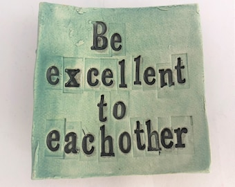 Be excellent to eachother