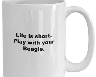 Funny beagles coffee mug or tea cup - life is short play with your beagle
