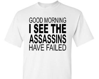 The Assassins Have Failed Shirt - Funny Shirt - Failed Assassins - Good Morning Shirt