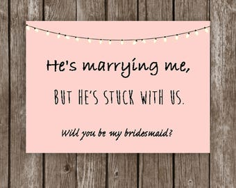 He's stuck with us Will you be my Bridesmaid Bridal invite card bridal party wedding sister
