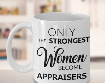 Appraiser Gifts - Only the Strongest Women Become Appraisers Coffee Mug - Appraiser Mug