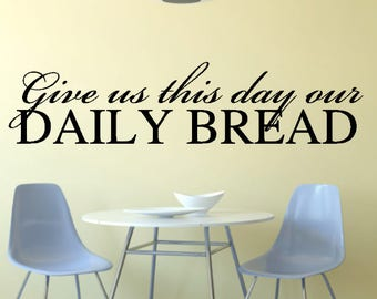 Give Us This Day our Daily Bread Kitchen Dining Room Wall Vinyl Decal Sticker Room Decor Christian Bible Verse