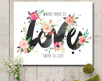 Printable Art 8 x 10 - Where there is Love -  Instant Print, Poster, Frameable Floral Art, Art Print, Printable Poster, Spiritual Print