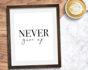 Wall Art Print, Instant Download, Printable Art, Printable Quotes, Printable Wall Art, Home Decor, Motivation Prints, Never Give Up Print