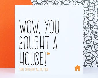 New home card, First house card, Moving card, Wow you bought a house hope you enjoy all the bills