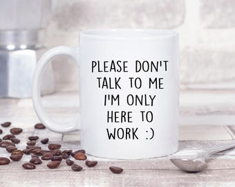 Please Don't Talk to Me I'm Only Here to Work :) Funny Office Christmas Present 11oz Mug