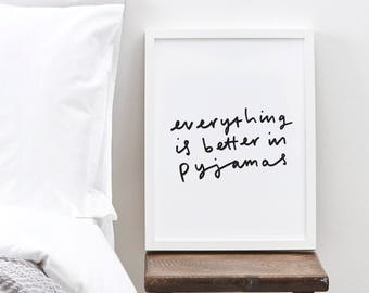 Everything is Better in Pyjamas Typography Print - Bedroom Print - Bed Quote - Hand Lettered Print - Bedroom Print - Gift For Her