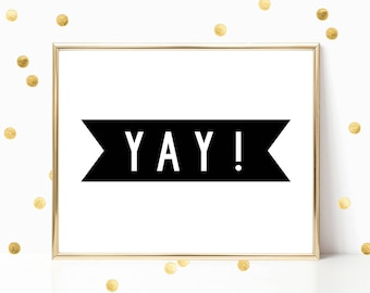 Yay ! Impression numérique instantanée Art INSTANT DOWNLOAD Printable Wall Decor