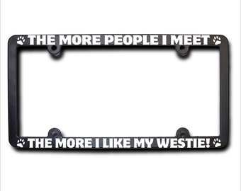 WESTIE The More People I Meet License Plate Frame (T)