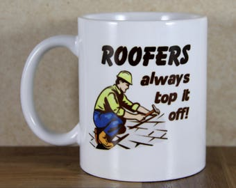 Roofers Always Top it Off mug, House Builder Gift, Construction Worker, Contractor Gift, Carpenter Gift, House Repairman, Home Repair