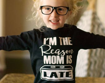 I'm The Reason Mom Is Late Tee - Long Sleeve Shirt - Kids Toddler Top - Black Gray Pink Red White - Boy Girl Funny