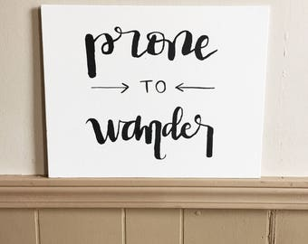 Prone to Wander Hand Lettered Canvas // (Come Thou Font of Ev'ry Blessing, Brush Lettered Canvas)