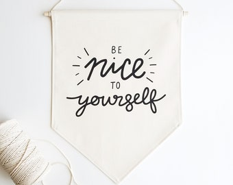 Be Nice To Yourself / Canvas Wall Banner / Self Care / Wall Flag / Be Gentle / Pennant / Fabric Wall Hanging / Fabric Banner / Neutral