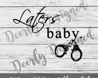 Laters baby .svg 50 Shades of Grey decal cut file
