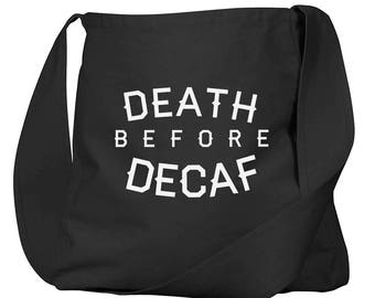 Death Before Decaf Black Organic Cotton Slouch Bag