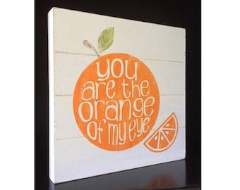 Orange of my eye sign, Orange Decor, Hand Painted Orange Sign, Orange Slice, You are the orange of my eye, Farmhouse Decor, Orange Lover