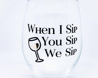 When I Sip, You Sip, We Sip - 21oz. stemless wine glass