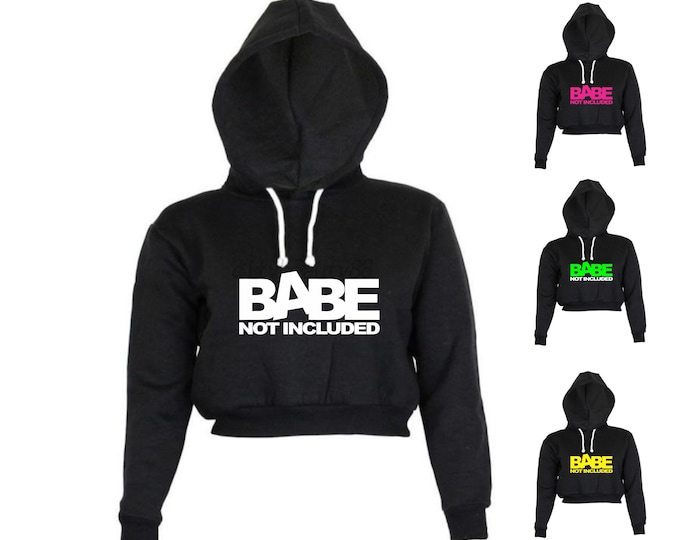 Babe Not Included Crop Hoodie Womens Jrs Ladies Sexy Pullover Hooded Sweatshirt Shirt Top Black FREE USA SHIPPING!