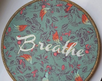 Hand Embroidered Breathe Sign / Slogan - 8 inch hoop - White Lettering Stitched on Patterned Cotton Fabric - Wall Art - Gifts