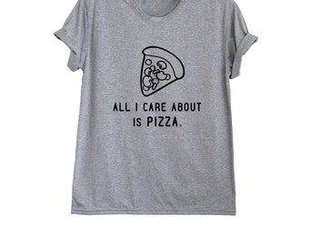 All I care about is pizza tshirt tumblr t-shirts funny graphic tee shirts women tops men t shirt shirt size XS S M L