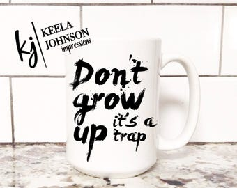 Don't Grow Up - Don't Grow Up Mug - It's A Trap - It's A Trap Mug - Funny - Funny Mug - Adult - Adult Mug - Adult Humor - Coffee Mug - mug