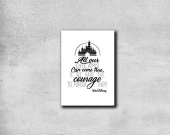 All Our Dreams Can Come True, If We Have The Courage To Pursue Them - Walt Disney Typographical Quote print