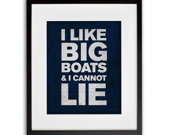 I like Big Boats & I Cannot Lie Print Navy 8x10 or 11x14