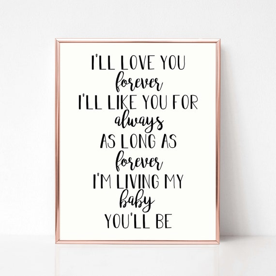 Iu0027ll Love You Forever Iu0027ll Like You For Always As Long As Iu0027m Living My  Baby Youu0027ll Be Printable, Nursery Printable, Book Quote