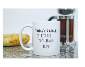 Today's Goals Mug - Keep Tiny Humans Alive - Funny Gifts for Moms