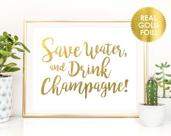 Save Water Drink Champagne Foil Sign / Reception Sign / Bar Sign / REAL Gold Foil / Champagne Bar Sign / Event Sign / Peony Theme
