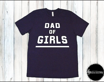 Dad of Girls Shirt Shirt Dad Shirt Father Shirt  Dad Shirt New Dad Gift Gift for Husband T-shirt Father's day New Dad Shirt Girl Dad SAHD