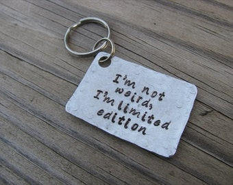 "Quote Keychain- ""I'm not weird, I'm limited edition"" - Hand Stamped, Textured Metal Keychain"