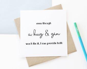 Hug & Gin Card, I'll Be Here Card, Thinking Of You Card, Cancer Card, Sad News card, Sympathy Card, Condolence Card, Reassurance Card