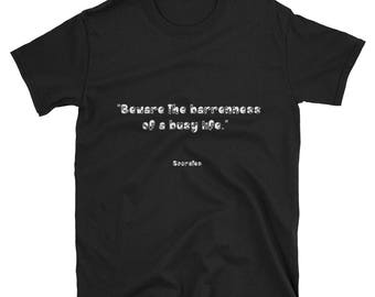 Tee Shirt - Famous Quote - Barrenness of a Busy Life