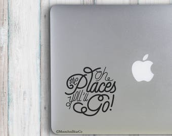 Oh The Places You'll Go                  , Laptop Stickers, Laptop Decal, Macbook Decal, Car Decal, Vinyl Decal