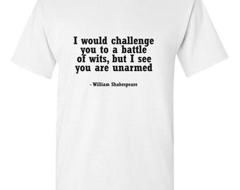 "William Shakespeare quote ""I would challenge you to a battle of wits, but I see you are unarmed"" T-Shirt Literature Humor Intellectual Tee"