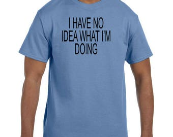 Funny Humor Tshirt I Have No Idea What I'm Doing model xx50618