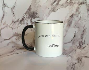 You Can Do It.  Black Rimmed Coffee Mug, Coffee Lover Mug, Mom Mug, Teacher Mug, Funny Mug
