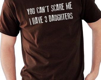 Dad Shirt You Can't Scare Me I Have 3 DAUGHTERS Mens T Shirt Fathers Day Gift  Awesome Dad Funny T shirts Dad Gift