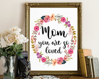 Mom you are so loved ,Gifts for mom,Mom wall art Gift,Gift for mother,printable Mothers day,wall art Gift for mother, Mom wall art print