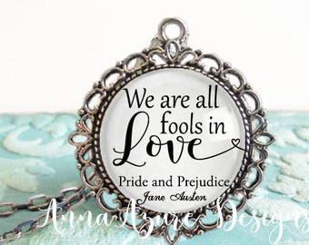 We are all fools in love Jane Austen Book quote necklace pride and prejudice necklace Mr. Darcy Necklace Jane Austen Necklace Keychain