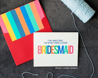 It Only Makes Sense That My Best Friend Is Also My Bridesmaid Card / Ask Your Friend to be in your wedding / How to Ask Maid of Honor Card