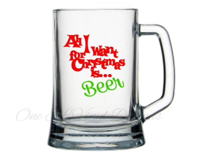All I want for Christmas is...Beer, Christmas Decal, DIY Vinyl Decals Wine Glass, Mugs ... Glass NOT Included