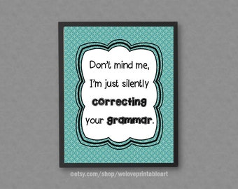 I'm Just Silently Correcting Your Grammar, Gift Idea, Grammar Police, Grammar Poster, Grammar Print, Grammar Quote Poster