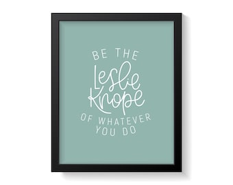 Leslie Knope | Parks and Rec | Leslie Knope Print | Be The Leslie Knope Of Whatever You Do | Leslie Knope Quote | Parks and Rec Print |