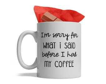 I'm sorry for what I said before I had My Coffee - Ceramic Coffee Mug, 11-Ounce, White, Funny Cute Mug, Birthday, Best Friends Mug