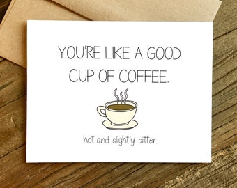 Funny Card - Funny Love Card - Anniversary Card - Card for Friend - Cup of Coffee.