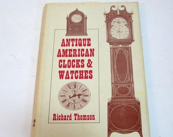 Antique American Clocks And Watches By Richard Thompson, Vintage Book