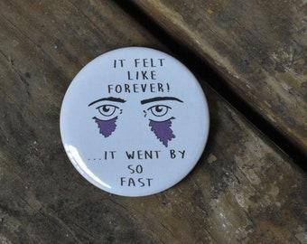 It Felt like Forever! Button